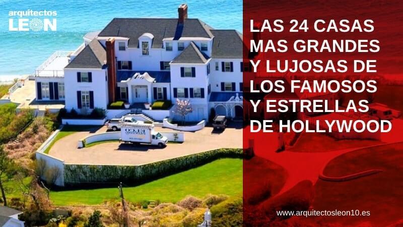 Las 24 casas más grandes y lujosas de los famosos y estrellas de Hollywood
